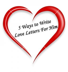 5 Ways to Write Love Letters For Him